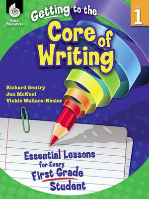 cover image of Getting to the Core of Writing: Essential Lessons for Every First Grade Student