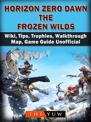 cover image of Horizon Zero Dawn the Frozen Wilds, Wiki, Tips, Trophies, Walkthrough, Map, Game Guide Unofficial