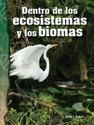 cover image of Dentro de los ecosistemas y los biomas