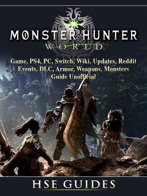 cover image of Monster Hunter World Game, PS4, PC, Switch, Wiki, Updates, Reddit, Events, DLC, Armor, Weapons, Monsters, Guide Unofficial