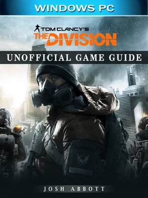 cover image of Tom Clancy's the Division Windows PC Unofficial Game Guide