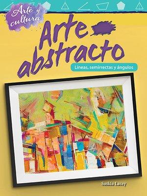 cover image of Arte y cultura Arte abstracto: Líneas, semirrectas y ángulos