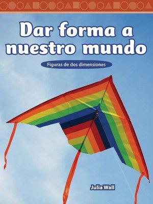 cover image of Dar forma a nuestro mundo