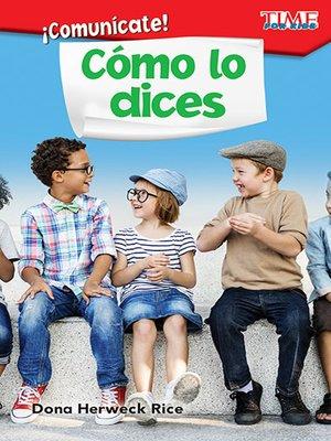 cover image of ¡Comunícate! Cómo lo dices
