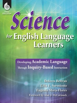 cover image of Science for English Language Learners: Developing Academic Language Through Inquiry-Based Instruction
