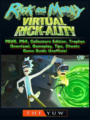 cover image of Rick and Morty Virtual Rick-Ality Game, PSVR, PS4, Collectors Edition, Trophys, Download, Gameplay, Tips, Cheats, Game Guide Unofficial