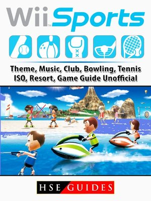 cover image of Wii Sports, Theme, Music, Club, Bowling, Tennis, ISO, Resort, Game Guide Unofficial