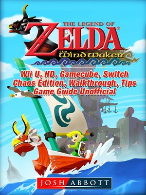 cover image of The Legend of Zelda The Wind Waker, Wii U, HD, Gamecube, Switch, Chaos Edition, Walkthrough, Tips, Game Guide Unofficial