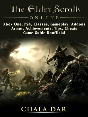 cover image of The Elder Scrolls Online, Xbox One, PS4, Classes, Gameplay, Addons, Armor, Achievements, Tips, Cheats, Game Guide Unofficial