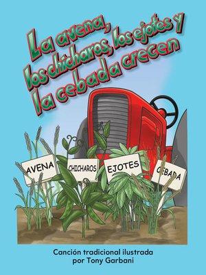 cover image of La avena, los chícharos, los ejotes y la cebada crecen