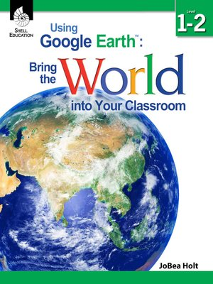 cover image of Using Google Earth™: Bring the World into Your Classroom Level 1–2