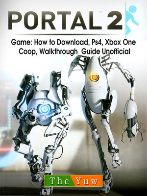 cover image of Portal 2 Game: How to Download, Ps4, Xbox One, Coop, Walkthrough Guide Unofficial