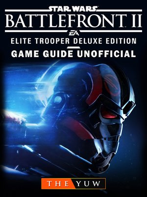 cover image of Star Wars Battlefront II Elite Trooper Deluxe Edition Game Guide Unofficial