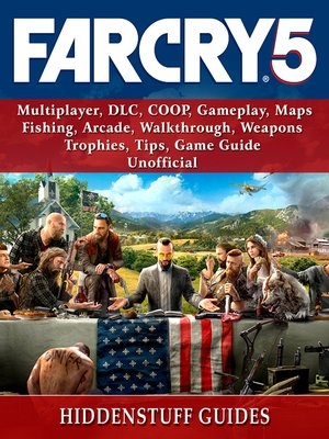 cover image of Far Cry 5, Multiplayer, DLC, COOP, Gameplay, Maps, Fishing, Arcade, Walkthrough, Weapons, Trophies, Tips, Game Guide Unofficial