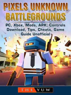 cover image of Pixels Unknown Battlegrounds PC, Xbox, Mods, APK, Controls, Download, Tips, Cheats, Game Guide Unofficial
