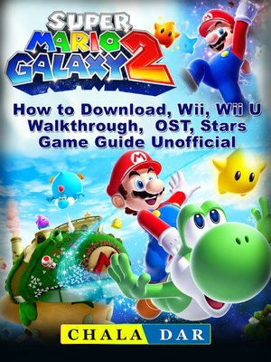 cover image of Super Mario Galaxy 2 How to Download, Wii, Wii U, Walkthrough, OST, Stars, Game Guide Unofficial