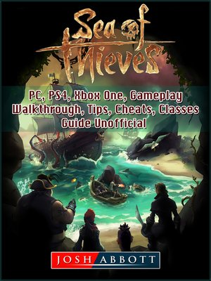 cover image of Sea of Thieves, PC, PS4, Xbox One, Gameplay, Walkthrough, Tips, Cheats, Classes, Guide Unofficial