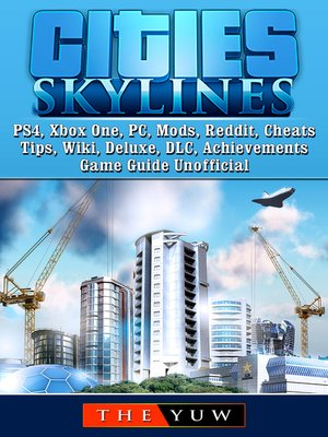 cover image of Cities Skylines PS4, Xbox One, PC, Mods, Reddit, Cheats, Tips, Wiki, Deluxe, DLC, Achievements, Game Guide Unofficial