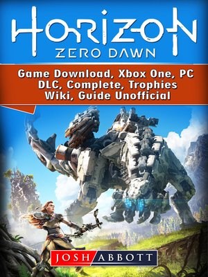 cover image of Horizon Zero Dawn Game Download, Xbox One, PC, DLC, Complete, Trophies, Wiki, Guide Unofficial