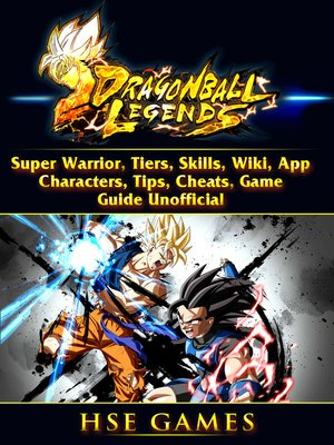 cover image of Dragon Ball Legends, Super Warrior, Tiers, Skills, Wiki, App, Characters, Tips, Cheats, Game Guide Unofficial