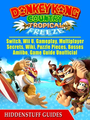 cover image of Donkey Kong Country Tropical Freeze, Switch, Wii U, Gameplay, Multiplayer, Secrets, Wiki, Puzzle Pieces, Bosses, Amiibo, Game Guide Unofficial