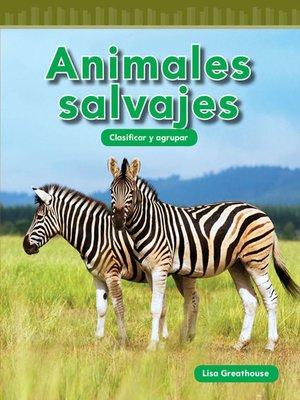 cover image of Animales salvajes: Clasificar y agrupar