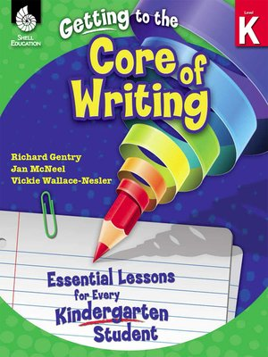 cover image of Getting to the Core of Writing: Essential Lessons for Every Kindergarten Student