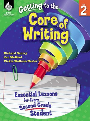 cover image of Getting to the Core of Writing: Essential Lessons for Every Second Grade Student