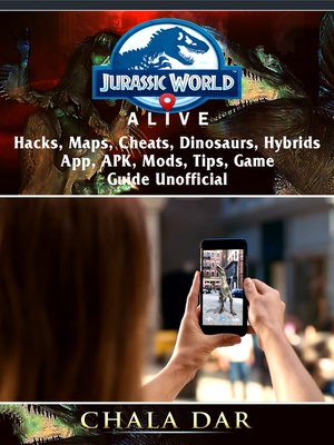cover image of Jurassic World Alive, Hacks, APK, Maps, Cheats, Dinosaurs, Hybrids, App, Mods, Tips, Game Guide Unofficial