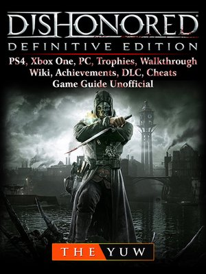 cover image of Dishonored Definitive Edition, PS4, Xbox One, PC, Trophies, Walkthrough, Wiki, Achievements, DLC, Cheats, Game Guide Unofficial