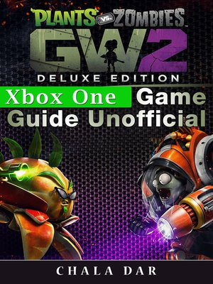 cover image of Plants Vs Zombies Garden Warfare 2 Deluxe Edition Xbox One Game Guide Unofficial