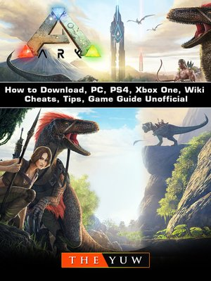 cover image of Ark Survival How to Download, PC, PS4, Xbox One, Wiki, Cheats, Tips, Game Guide Unofficial