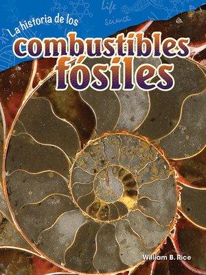 cover image of La historia de los combustibles fósiles