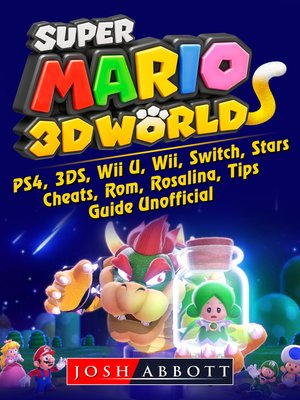 cover image of Super Mario 3D World, PS4, 3DS, Wii U, Wii, Switch, Stars, Cheats, Rom, Rosalina, Tips, Guide Unofficial
