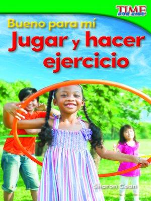 cover image of Bueno para mí: Jugar y hacer ejercicio