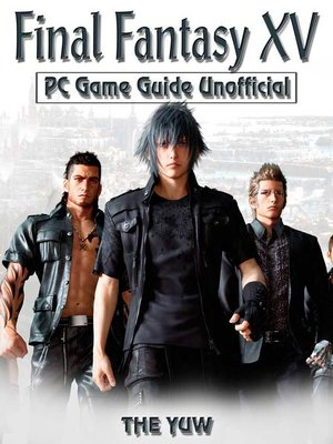 cover image of Final Fantasy XV PC Unofficial Game Guide