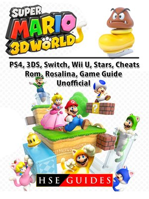 cover image of Super Mario 3D World, PS4, 3DS, Switch, Wii U, Stars, Cheats, Rom, Rosalina, Game Guide Unofficial