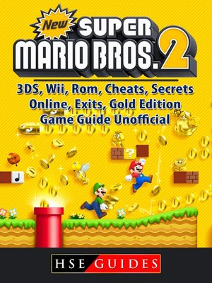 cover image of New Super Mario Bros 2, 3DS, Wii, Rom, Cheats, Secrets, Online, Exits, Gold Edition, Game Guide Unofficial