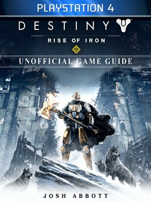 cover image of Destiny Rise of Iron Playstation 4 Unofficial Game Guide