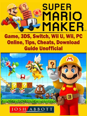 cover image of Super Mario Maker Game, 3DS, Switch, Wii U, Wii, PC, Online, Tips, Cheats, Download, Guide Unofficial