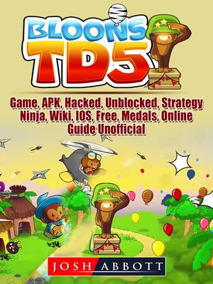 cover image of Bloons TD 5 Game, APK, Hacked, Unblocked, Strategy, Ninja, Wiki, IOS, Free, Medals, Online, Guide Unofficial