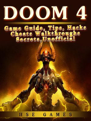 cover image of Doom 4 Game Guide, Tips, Hacks Cheats Walkthroughs Secrets, Unofficial