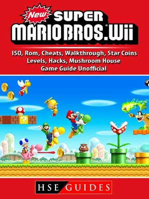 cover image of New Super Mario Bros Wii, ISO, Rom, Cheats, Walkthrough, Star Coins, Levels, Hacks, Mushroom House, Game Guide Unofficial