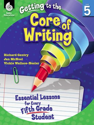 cover image of Getting to the Core of Writing: Essential Lessons for Every Fifth Grade Student