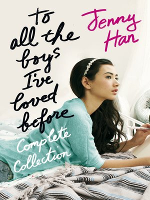 To All The Boys I Ve Loved Before Complete Collection By Jenny Han Overdrive Ebooks Audiobooks And Videos For Libraries And Schools