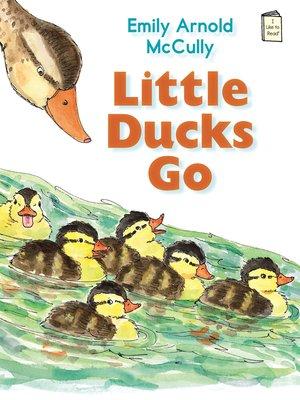 cover image of Little Ducks Go