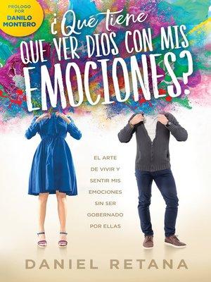 cover image of ¿Qué tiene que ver Dios com mis emociones? / What Does God Have to Do With my Emotions?