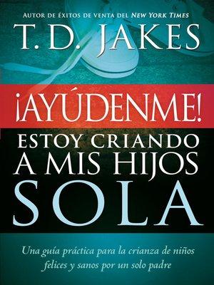 cover image of ¡Ayúdenme! Estoy criando a mis hijos sola