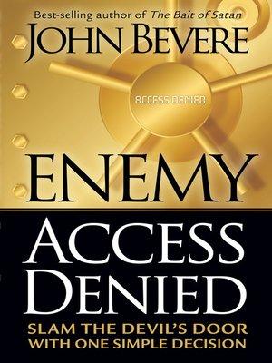 John bevere overdrive rakuten overdrive ebooks audiobooks and cover image of enemy access denied fandeluxe Gallery