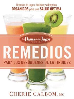 cover image of Remedios para los desórdenes de la tiroides de la Dama de los Jugos